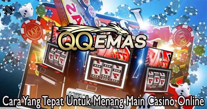 Cara Yang Tepat Untuk Menang Main Casino Online