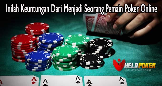 Inilah Keuntungan Dari Menjadi Seorang Pemain Poker Online
