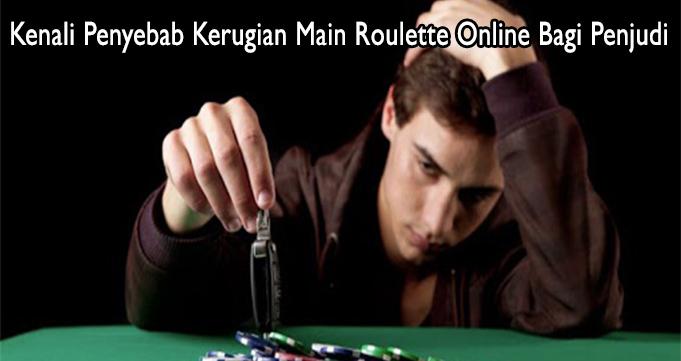 Kenali Penyebab Kerugian Main Roulette Online Bagi Penjudi