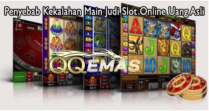 Penyebab Kekalahan Main Judi Slot Online Uang Asli