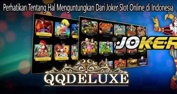 Perhatikan Tentang Hal Menguntungkan Dari Joker Slot Online di Indonesia