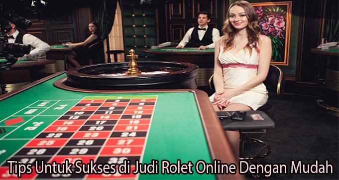 Tips Untuk Sukses di Judi Rolet Online Dengan Mudah